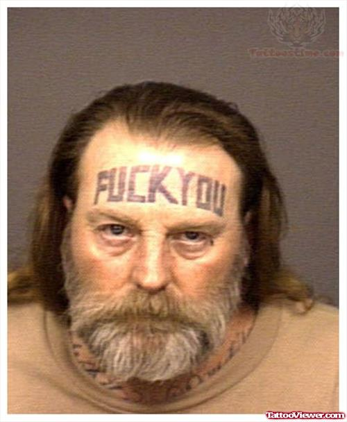Fuck You Tattoo On Old Man Forehead