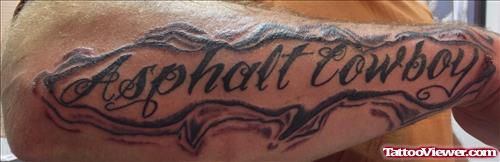 Asphalt Cowboy - Lettering Tattoo On Right Arm